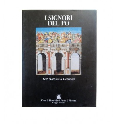 Franco Maria Ricci Editore - I Signori del Po dal Monviso a Cremona Vol. 1